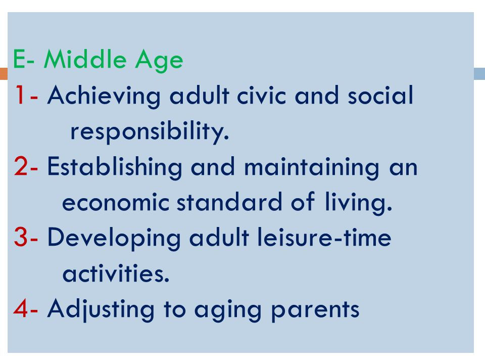 E- Middle Age 1- Achieving adult civic and social responsibility.