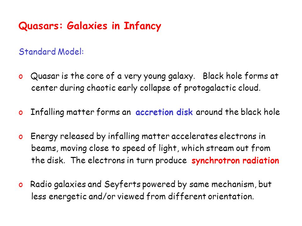 Quasars: Galaxies in Infancy Standard Model: o Quasar is the core of a very young galaxy.