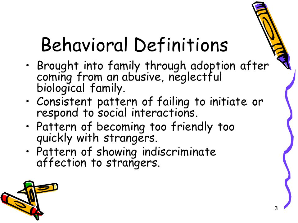 3 Behavioral Definitions Brought into family through adoption after coming from an abusive, neglectful biological family.