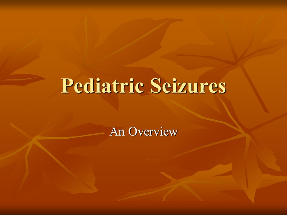 Pediatric Seizures An Overview
