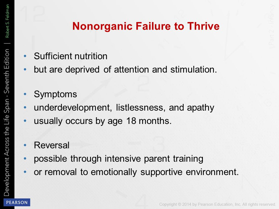 Nonorganic Failure to Thrive Sufficient nutrition but are deprived of attention and stimulation.