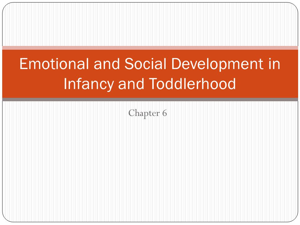 Beginnings of Emotional Self- Regulation Emotional self-regulation – the strategies we use to adjust our emotional state to a comfortable level of intensity so we can accomplish our goals Requires voluntary, effortful management of emotions Improves gradually as a result of development of the cerebral cortex and assistance of caregivers Infants whose parents correctly interpret and respond sympathetically to their emotional cues tend to be less fussy, easier to sooth, and more interested in exploration Caregivers provide lessons in socially approved ways of expressing feelings Ex.