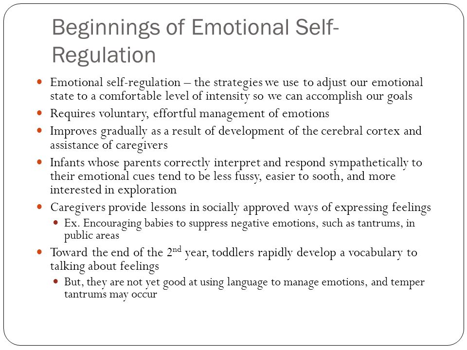 Beginnings of Emotional Self- Regulation Emotional self-regulation – the strategies we use to adjust our emotional state to a comfortable level of int