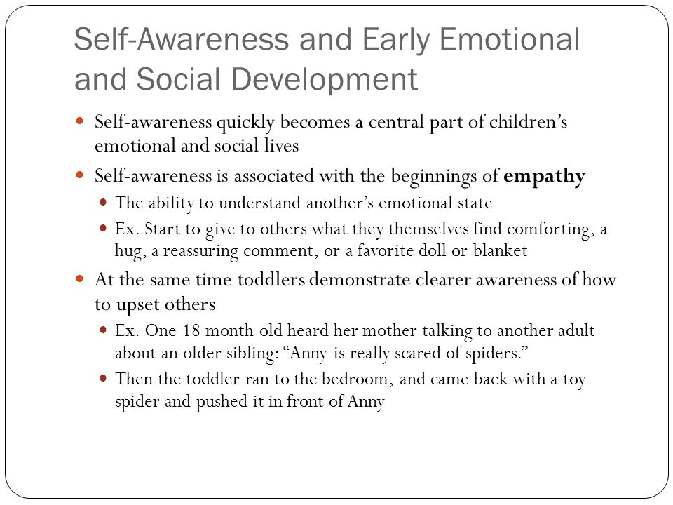 Self-Awareness and Early Emotional and Social Development Self-awareness quickly becomes a central part of children's emotional and social lives Self-