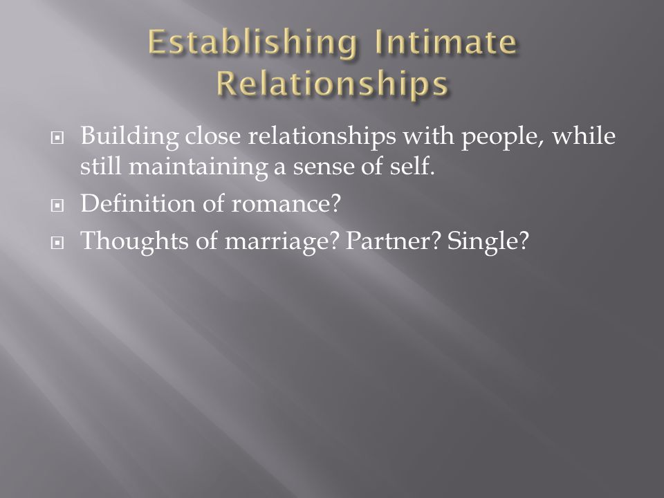  Building close relationships with people, while still maintaining a sense of self.  Definition of romance?  Thoughts of marriage? Partner? Single?