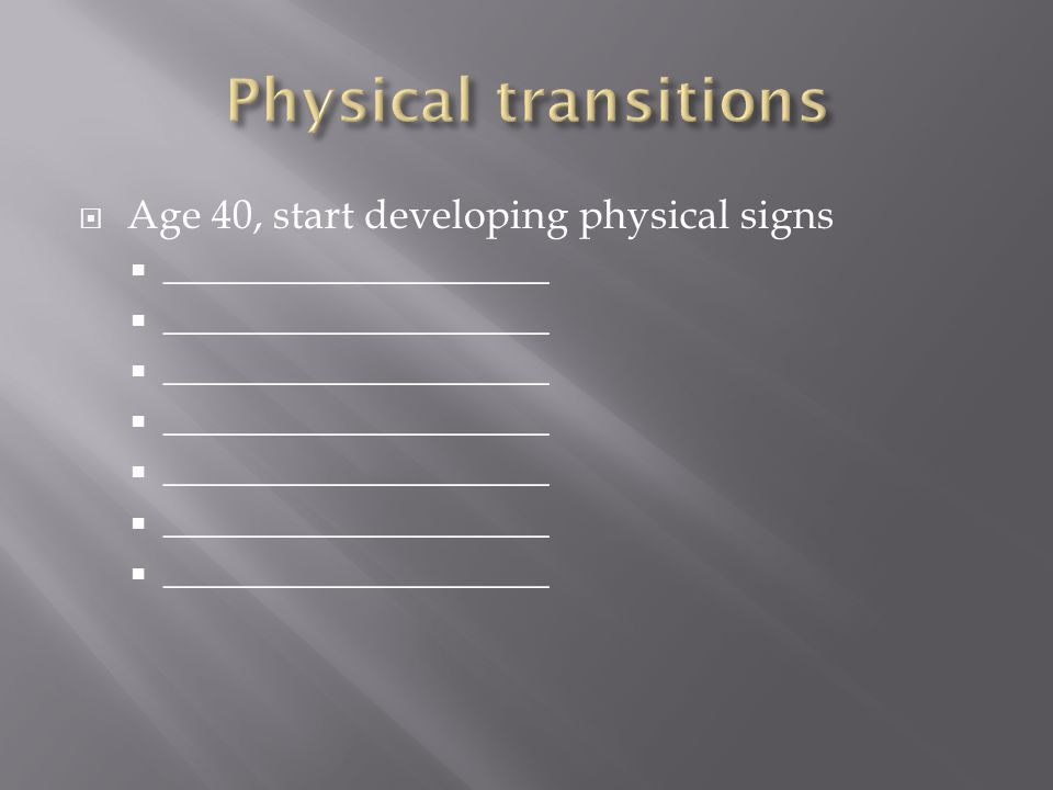  Age 40, start developing physical signs  ______________________