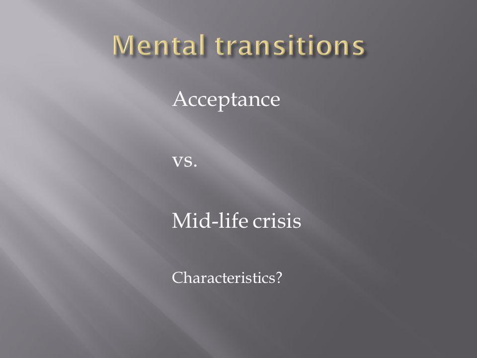 Acceptance vs. Mid-life crisis Characteristics