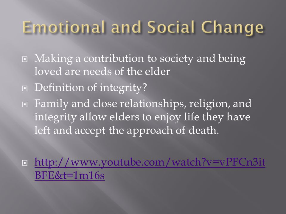  Making a contribution to society and being loved are needs of the elder  Definition of integrity.