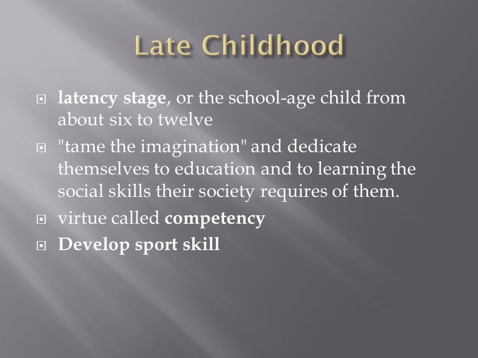  latency stage, or the school-age child from about six to twelve 