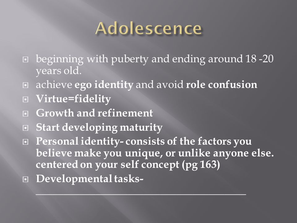  beginning with puberty and ending around 18 -20 years old.  achieve ego identity and avoid role confusion  Virtue=fidelity  Growth and refinement