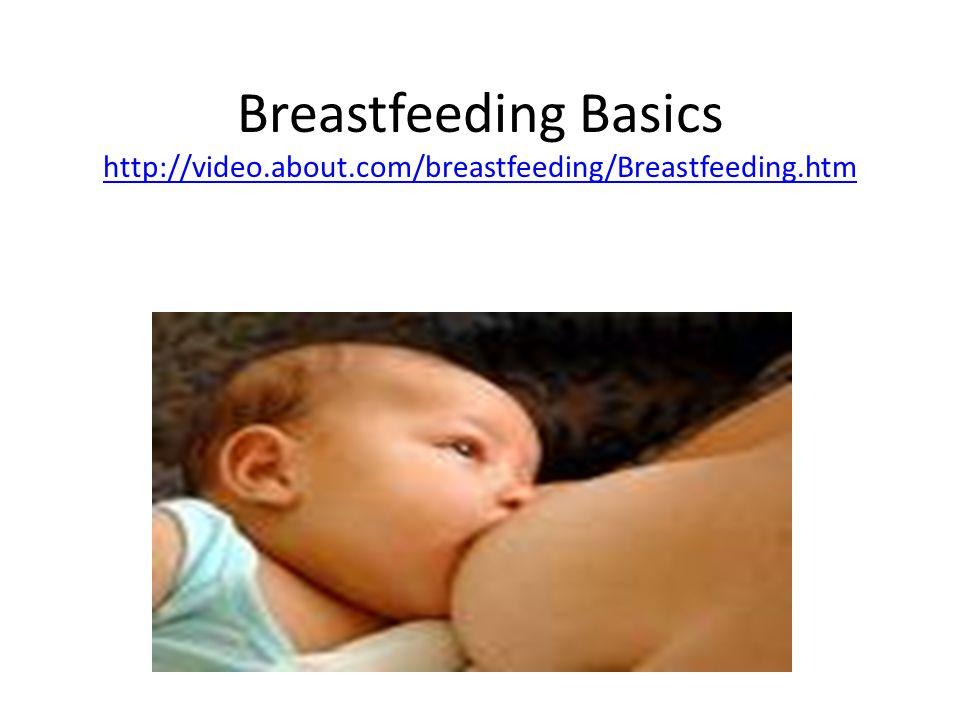 Breastfeeding Basics http://video.about.com/breastfeeding/Breastfeeding.htm http://video.about.com/breastfeeding/Breastfeeding.htm