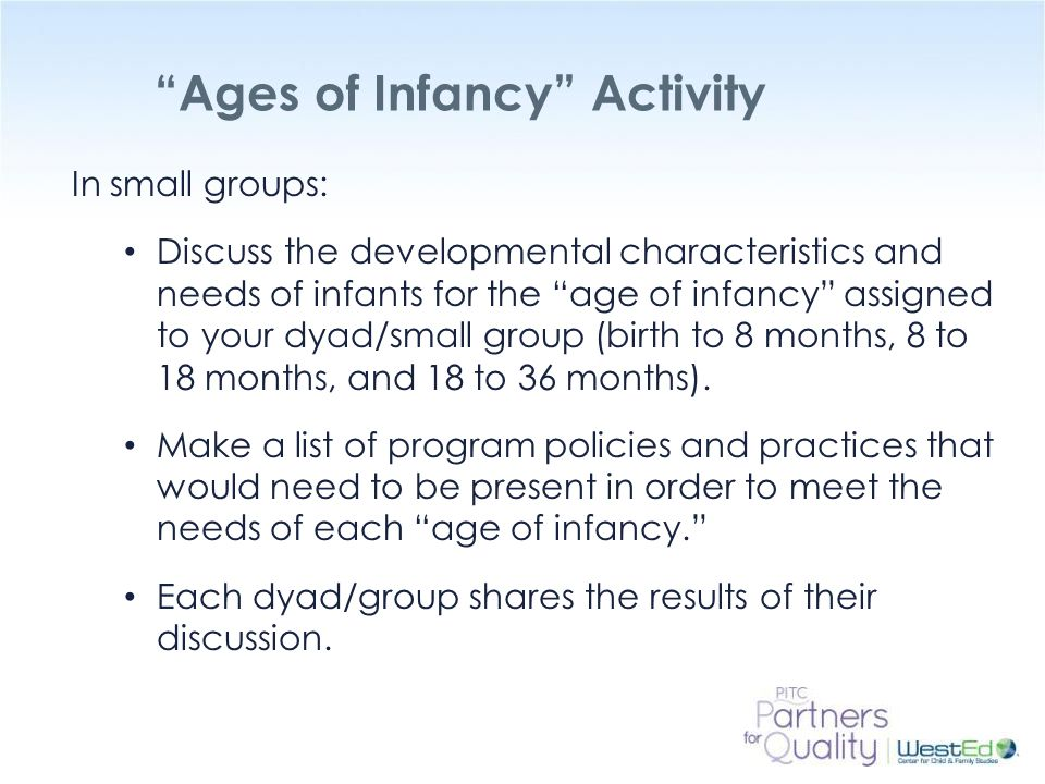 WestEd.org Ages of Infancy The Ages of Infancy: Caring for Young, Mobile, and Older Infants, 1990.