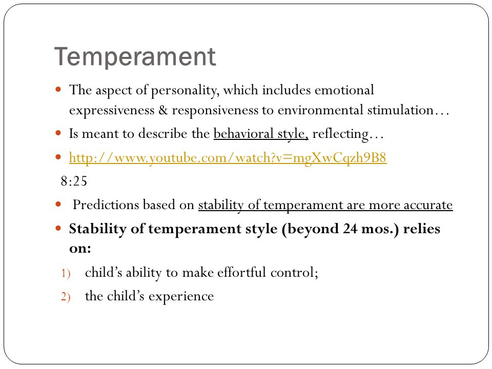 Temperament The aspect of personality, which includes emotional expressiveness & responsiveness to environmental stimulation… Is meant to describe the