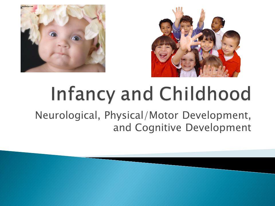 Neurological, Physical/Motor Development, and Cognitive Development