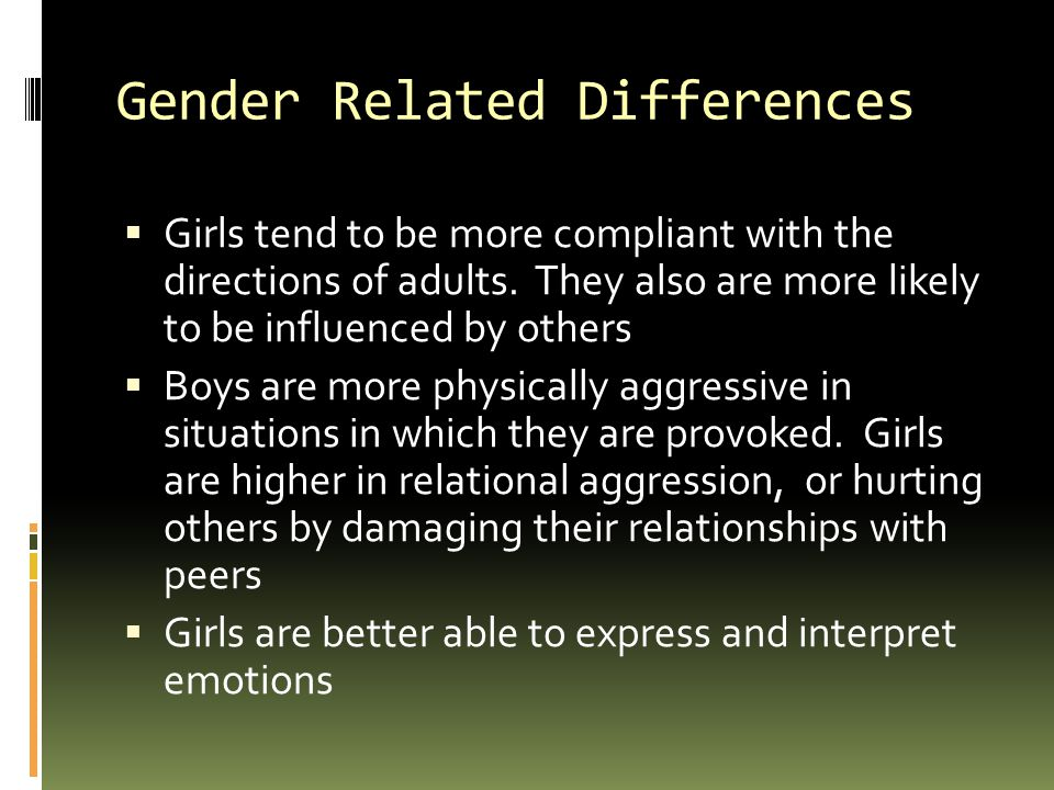 Gender Related Differences  Girls tend to be more compliant with the directions of adults.