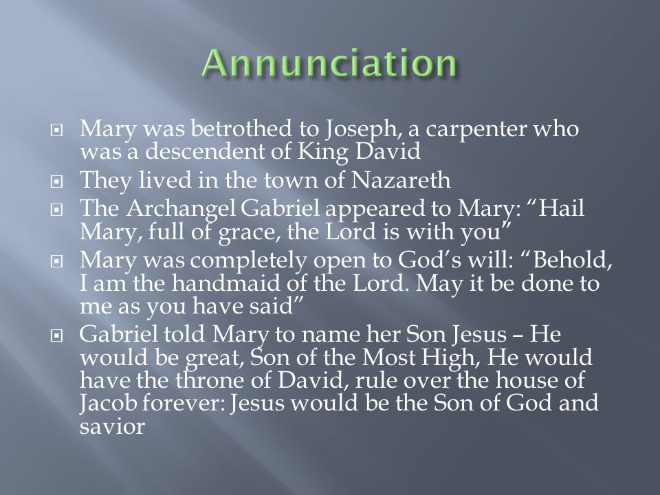  The Holy Spirit came upon Mary and Jesus was conceived in her womb: truly God, truly man  Mary became God's mother, and ours  Mary is the New Eve who is obedient to God  At creation, Spirit of God was over the waters  God breathed into man the breath of life at creation  With Mary, God is beginning a new creation, Jesus is the new Adam  God was present to the Israelites during the Exodus through the ark of the Covenant.
