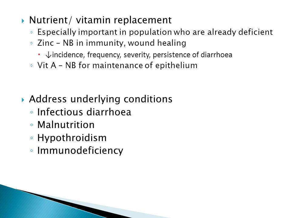  Nutrient/ vitamin replacement ◦ Especially important in population who are already deficient ◦ Zinc – NB in immunity, wound healing  ↓incidence, fr