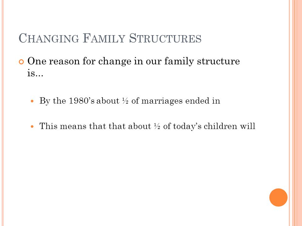 C HANGING F AMILY S TRUCTURES One reason for change in our family structure is...
