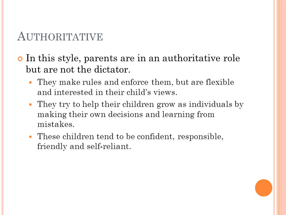 A UTHORITATIVE In this style, parents are in an authoritative role but are not the dictator. They make rules and enforce them, but are flexible and in
