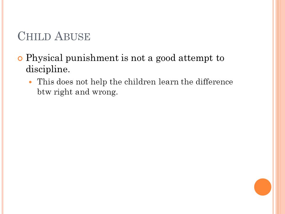 C HILD A BUSE Physical punishment is not a good attempt to discipline.