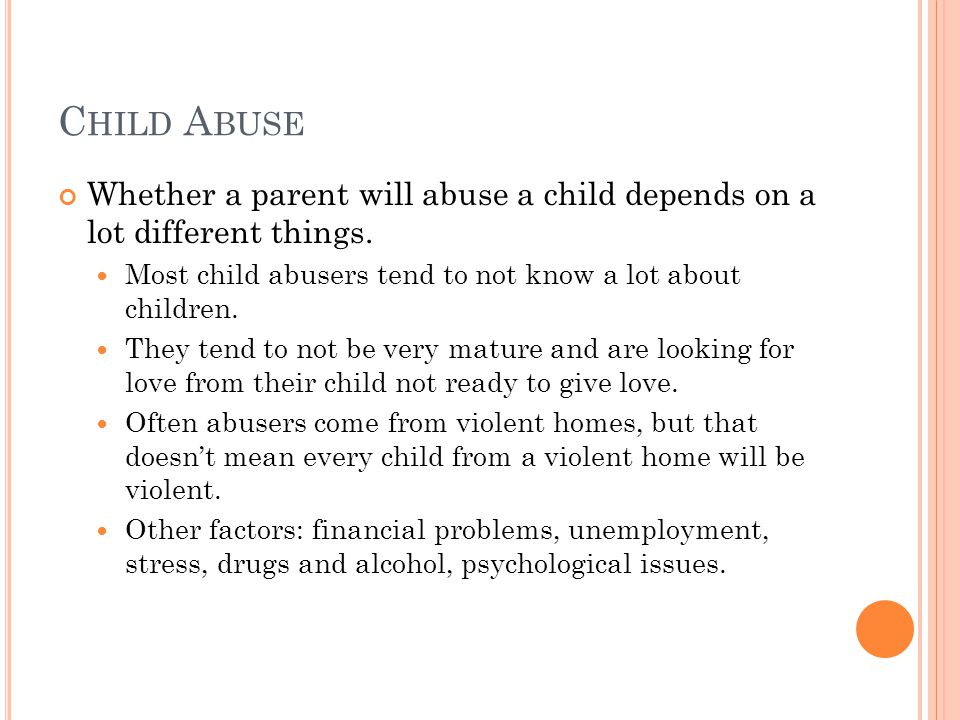 C HILD A BUSE Whether a parent will abuse a child depends on a lot different things.
