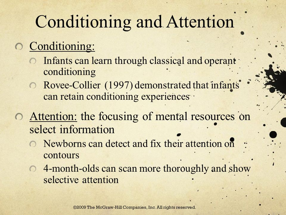 Conditioning and Attention Conditioning: Infants can learn through classical and operant conditioning Rovee-Collier (1997) demonstrated that infants c