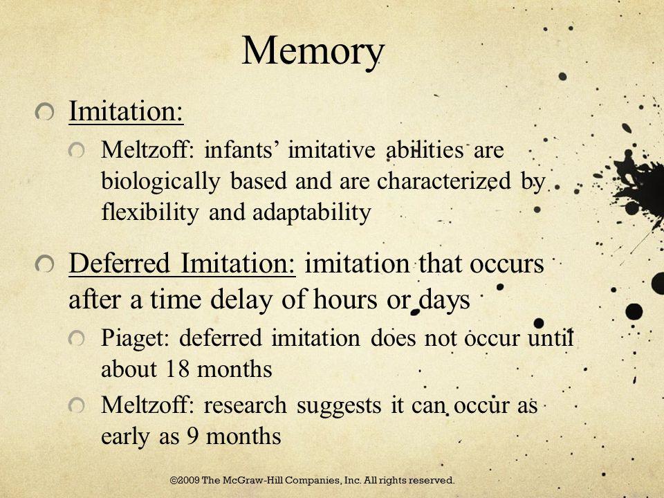 Memory Imitation: Meltzoff: infants' imitative abilities are biologically based and are characterized by flexibility and adaptability Deferred Imitati