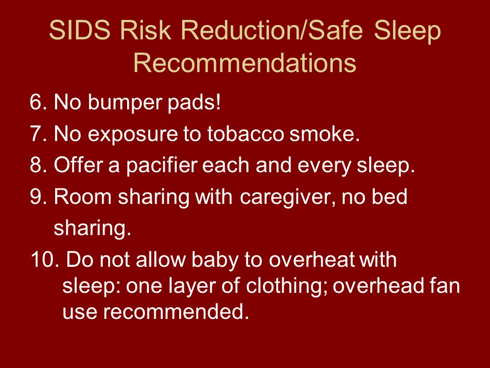 SIDS Risk Reduction/Safe Sleep Recommendations 6. No bumper pads.