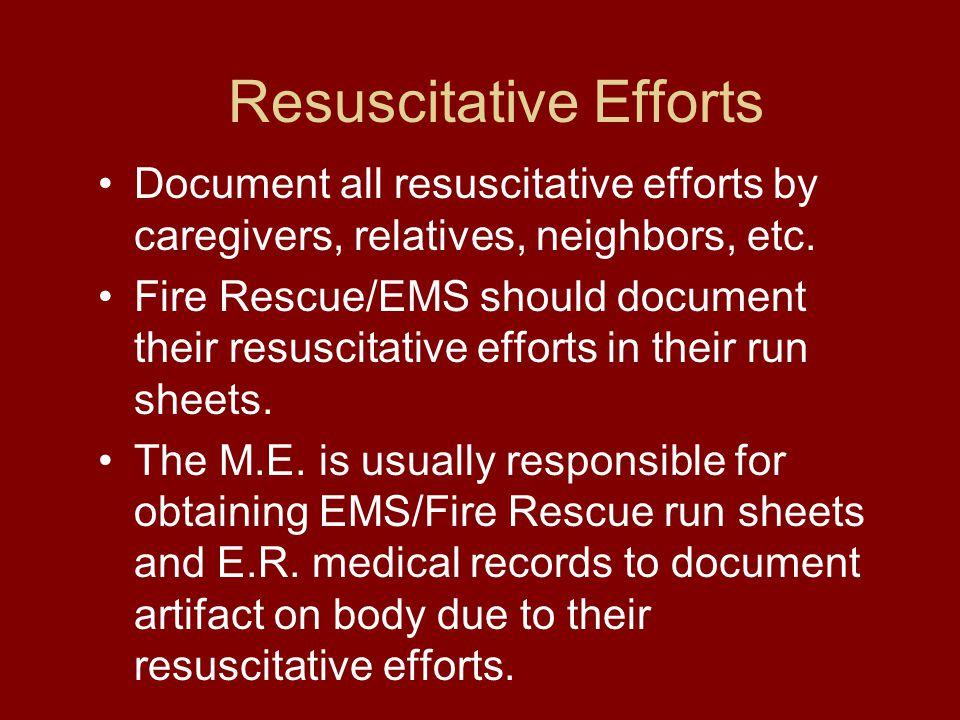 Resuscitative Efforts Document all resuscitative efforts by caregivers, relatives, neighbors, etc.