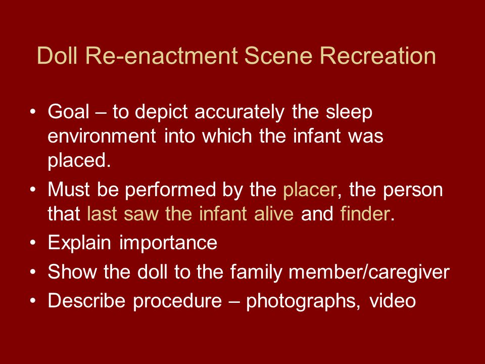 Doll Re-enactment Scene Recreation Goal – to depict accurately the sleep environment into which the infant was placed.
