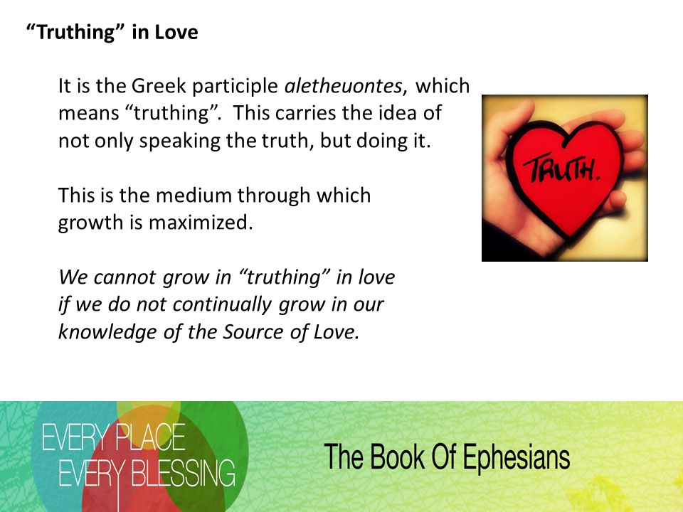 Truthing in Love It is the Greek participle aletheuontes, which means truthing .