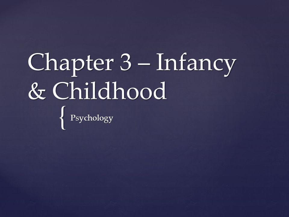 { Chapter 3 – Infancy & Childhood Psychology