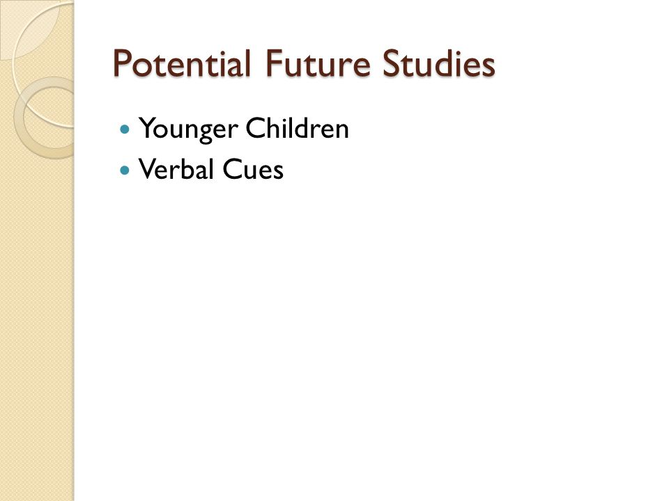 Potential Future Studies Younger Children Verbal Cues