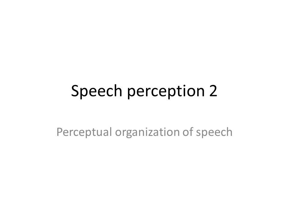 Speech perception 2 Perceptual organization of speech