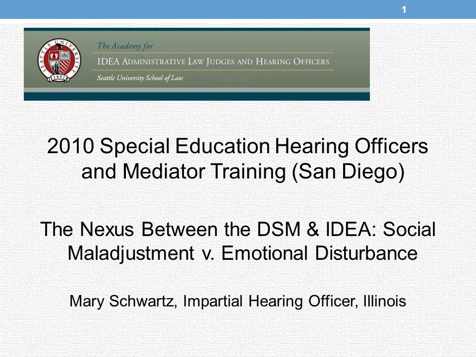 2010 Special Education Hearing Officers and Mediator Training (San Diego) The Nexus Between the DSM & IDEA: Social Maladjustment v.