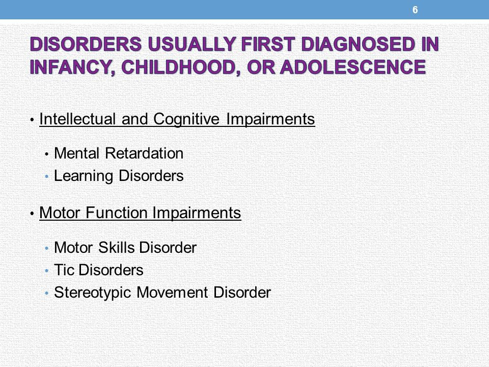 Intellectual and Cognitive Impairments Mental Retardation Learning Disorders Motor Function Impairments Motor Skills Disorder Tic Disorders Stereotypic Movement Disorder 6