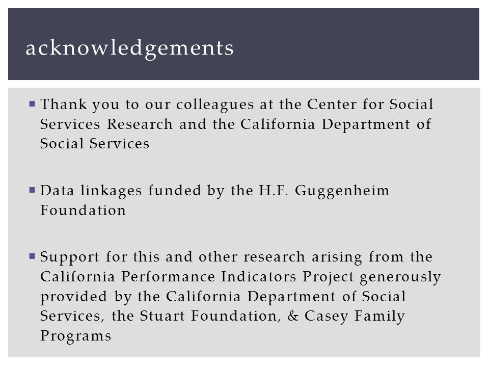  Thank you to our colleagues at the Center for Social Services Research and the California Department of Social Services  Data linkages funded by the H.F.