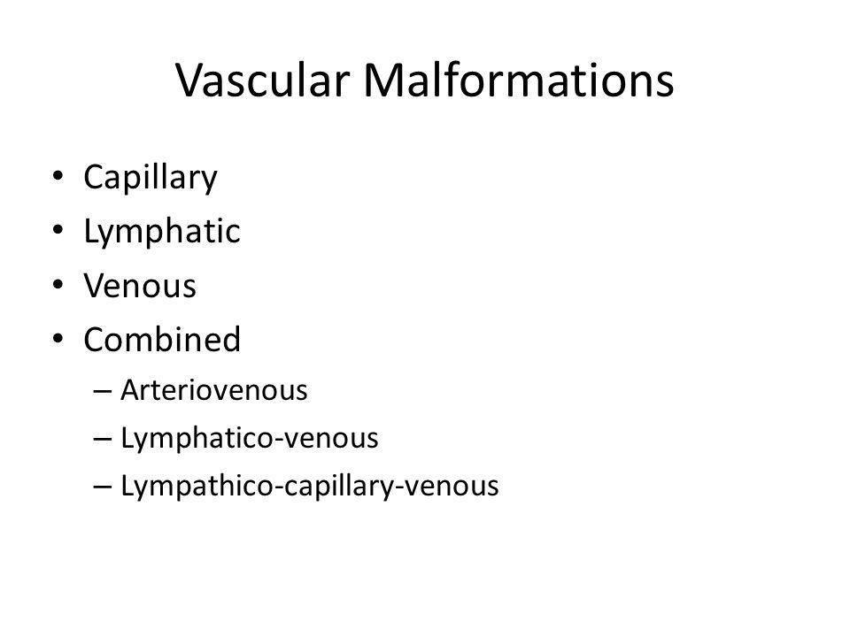 Vascular Malformations Capillary Lymphatic Venous Combined – Arteriovenous – Lymphatico-venous – Lympathico-capillary-venous