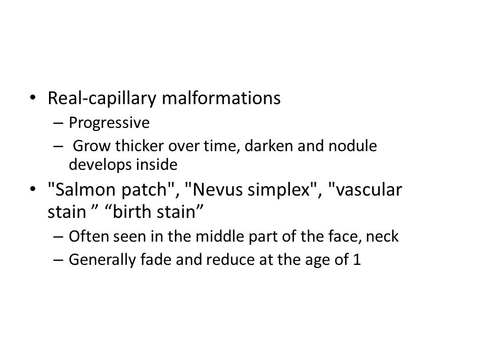 Real-capillary malformations – Progressive – Grow thicker over time, darken and nodule develops inside