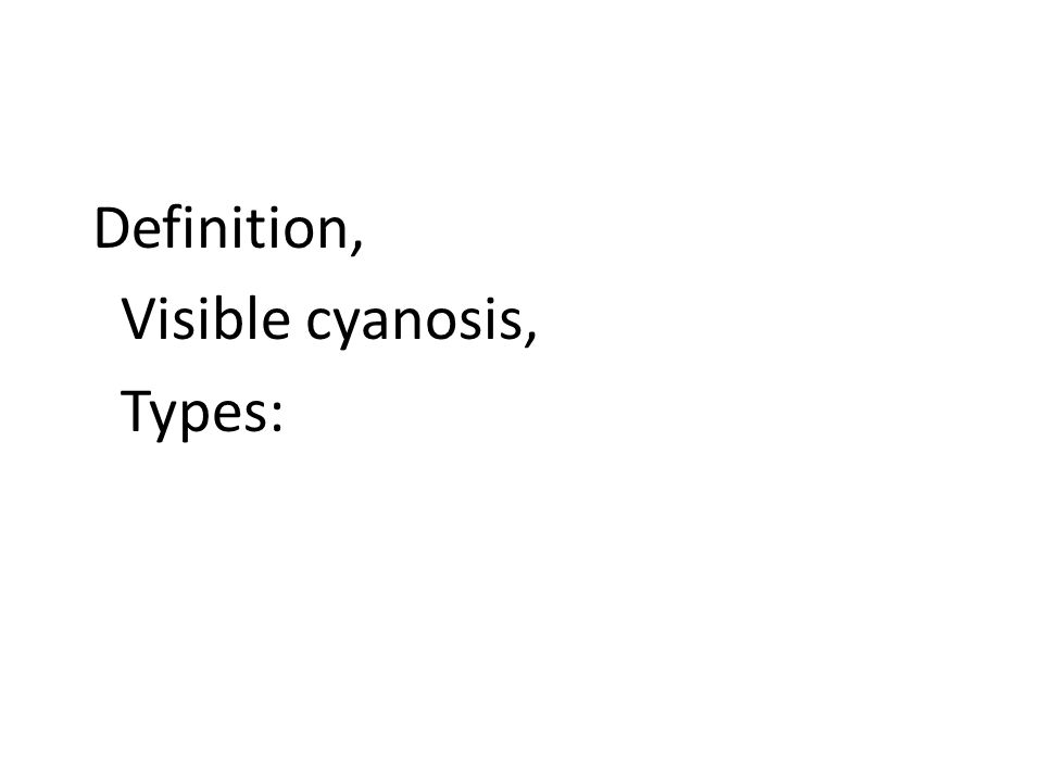 Definition, Visible cyanosis, Types: