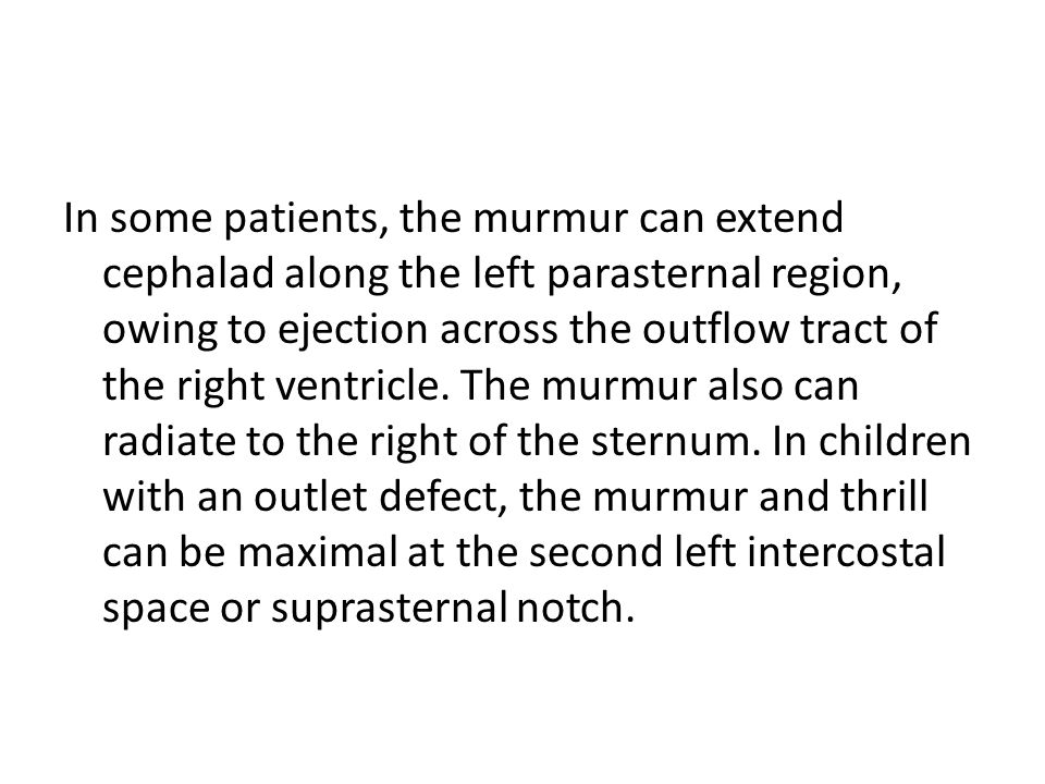 In some patients, the murmur can extend cephalad along the left parasternal region, owing to ejection across the outflow tract of the right ventricle.