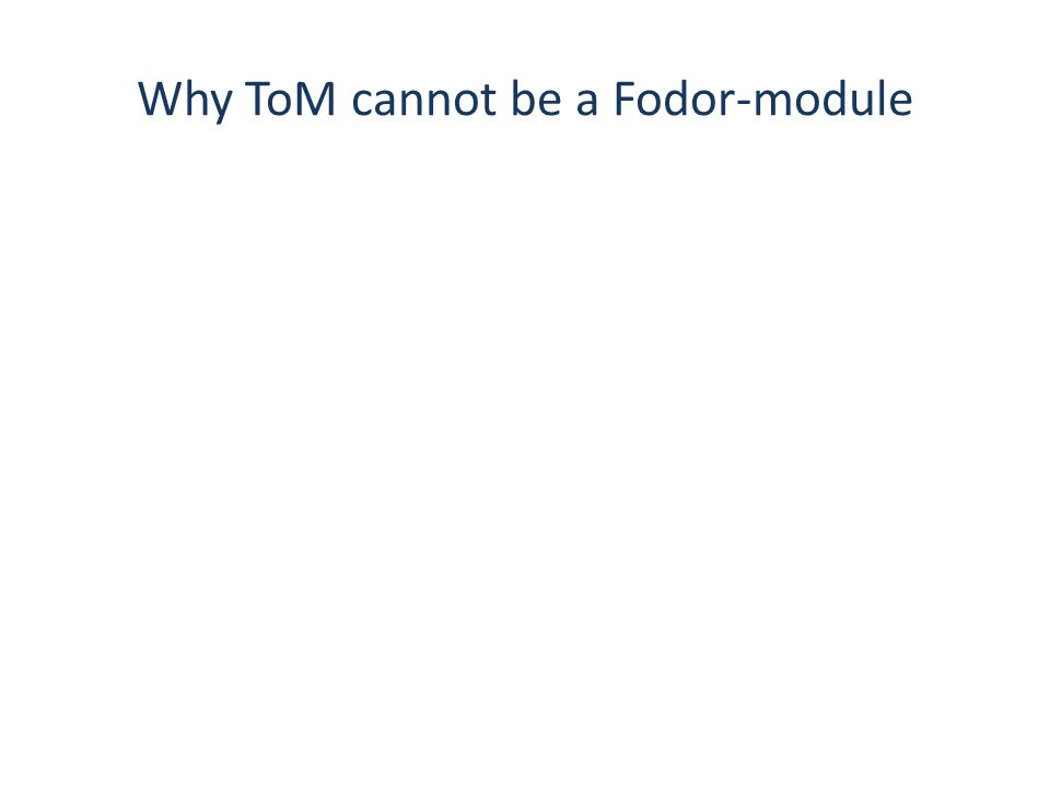 Why ToM cannot be a Fodor-module