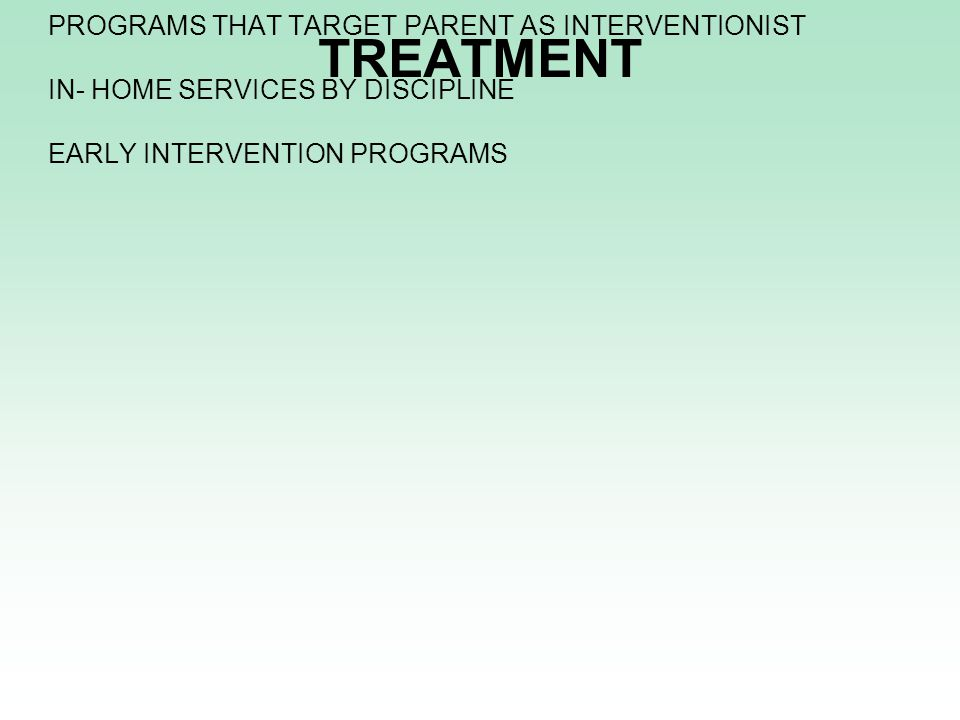 TREATMENT PROGRAMS THAT TARGET PARENT AS INTERVENTIONIST IN- HOME SERVICES BY DISCIPLINE EARLY INTERVENTION PROGRAMS