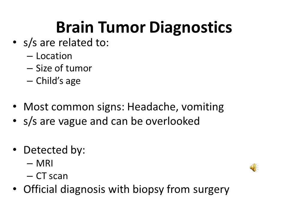 Brain Tumors Most common solid tumors in children Infratentorial (60%) – Primairly in brain stem or cerebellum – Usually see increased ICP (medulloblastoma, cerebellar astrocytoma, brainstem glioma) Supratentorial – Mainly cerebrum (astrocytoma, hypothalamic tumors, optic pathway tumors)