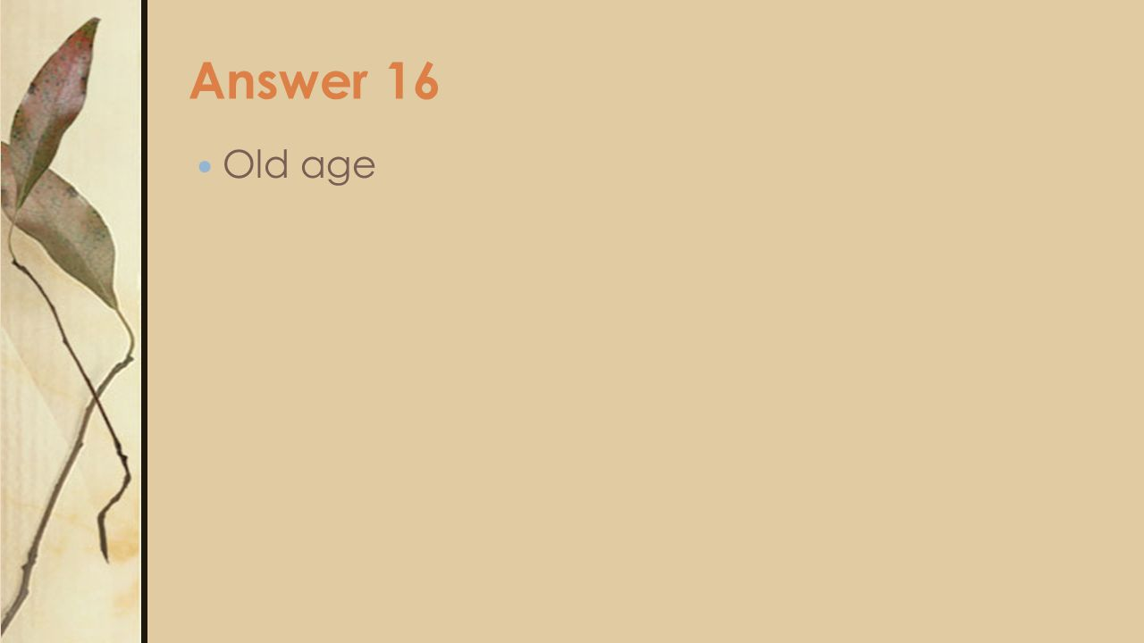 Answer 16 Old age