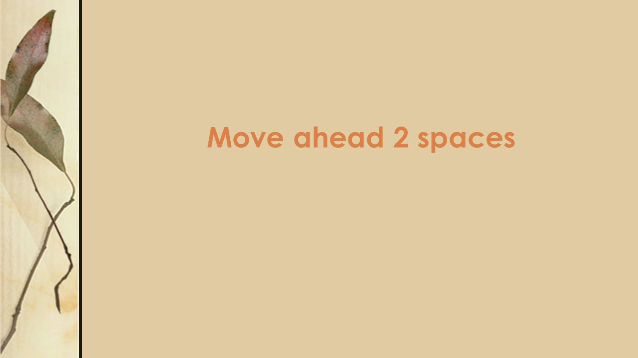 Move ahead 2 spaces