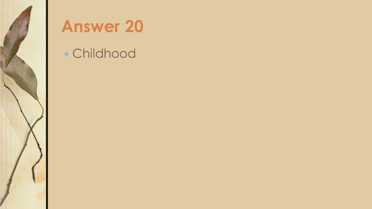 Answer 20 Childhood