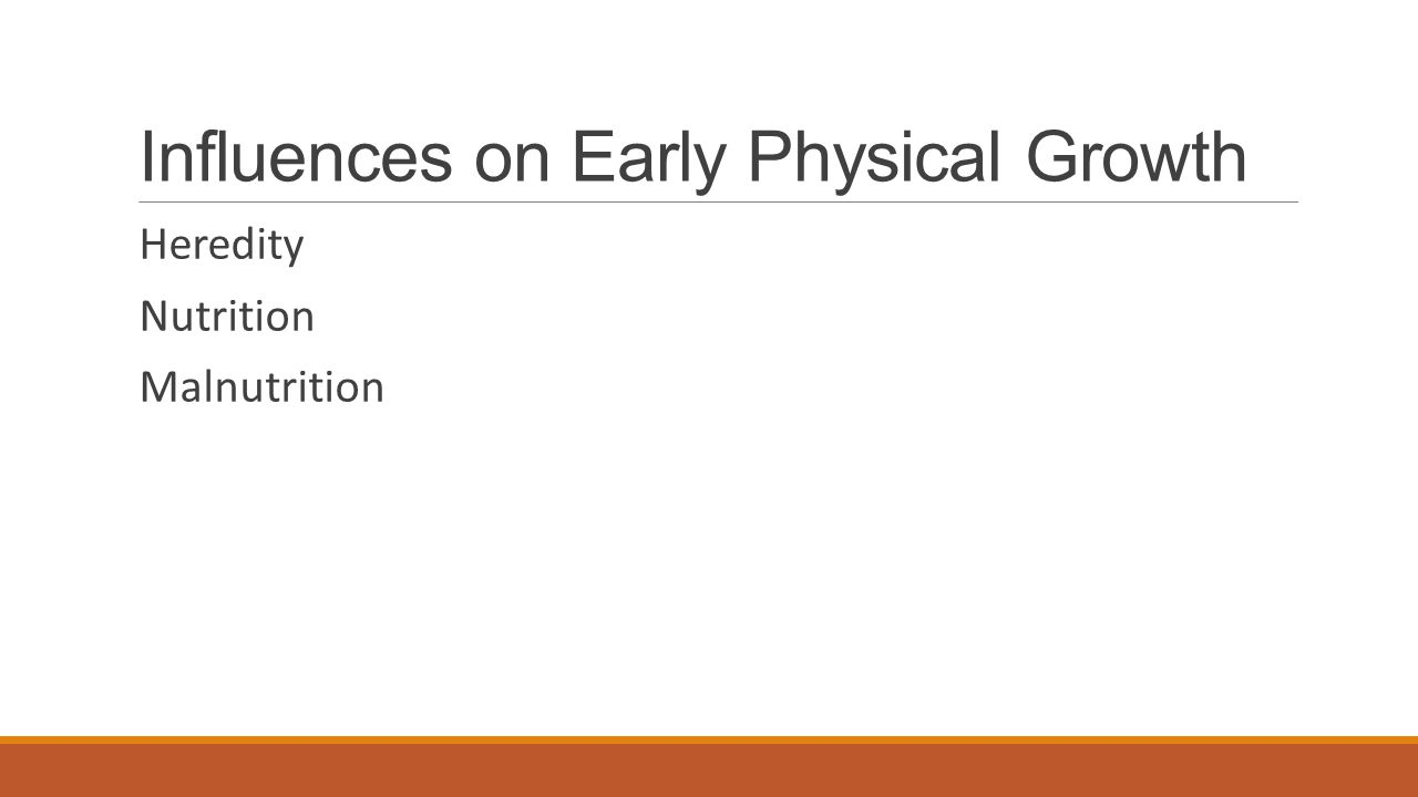 Influences on Early Physical Growth Heredity Nutrition Malnutrition