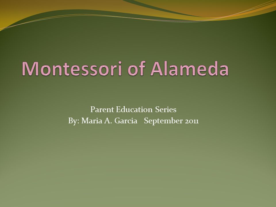 Parent Education Series By: Maria A. Garcia September 2011
