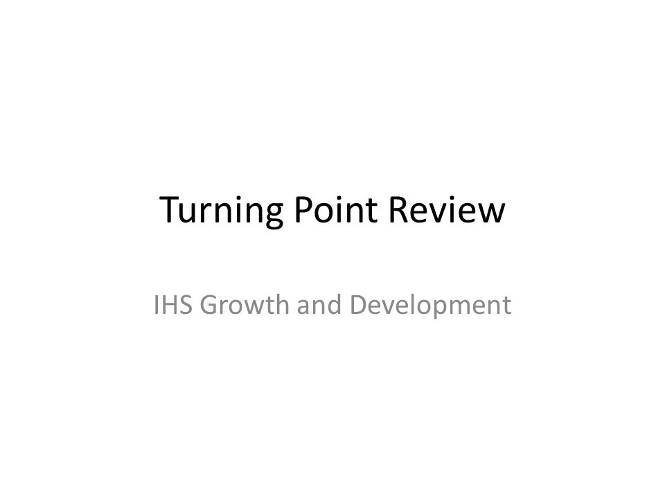 Turning Point Review IHS Growth and Development